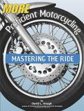 More Proficient Motorcycling Mastering the Ride