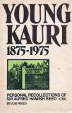 Young Kauri 1875-1975 - Personal Recollections of Sir Alfred Hamish Reed