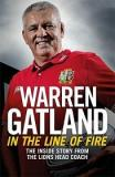 In the Line of Fire - The Inside Story of the Remarkable 2017 Lions Tour to New Zealand