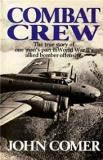Combat Crew - The True Story of One Man's Part in World War II's Allied Bomber Offensive