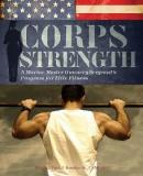 Corps Strength - A Marine Master Gunnery Sergeant's Programme for Elite Fitness