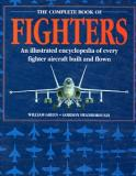 The Complete Book of Fighters - An Illustrated Encyclopedia of Every Fighter Aircraft Built and Flown