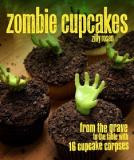 Zombie Cupcakes - From the Grave to the Table with 16 Cupcake Corpses