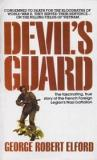 Devil's Guard - The Fascinating, True Story of the French Foreign Legion's Nazi Battalion - Condemned to Death for the Bloodbaths of WW2, They Served Their Sentence on the Killing Fields of Vietnam