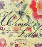 Women's Letters - Mothers, Sisters, Daughters and Friends - An Anthology