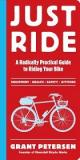 Just Ride - A Radically Practical Guide to Riding Your Bike - Equipment, Health, Safety, Attitude