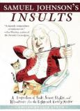 Samuel Johnson's Insults - A Compendium of Snubs, Sneers, Slights, and Effronteries from the Eighteenth-Century Master