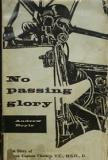 No Passing Glory - The Full and Authentic Biography of Group Captain Cheshire VC DSO DFC