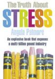 The Truth About Stress - An Explosive Book That Exposes a Muulti-Billion Pound Industry