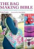 The Bag Making Bible - The Complete Creative Guide to Sewing Your Own Bags