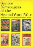 Service Newspapers of the Second World War - An Illustrated History