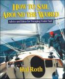 How to Sail Around the World - Advice and Ideas for Voyaging Under Sail