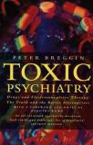 Toxic Psychiatry: Drugs and Electroconvulsing Therapy: The Truth and the Better Alternatives