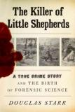 The Killer of Little Shepherds - A True Crime Story and the Birth of Forensic Science