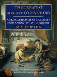 The Greatest Benefit to Mankind - A Medical History of Humanity From Antiquity to the Present