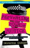 Perverting The Course Of Justice - The Hilarious and Shocking Inside Story of British Policing