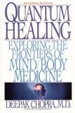 Quantum Healing - Exploring the Frontiers of Mind/Body Medicine