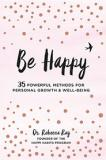 Be Happy - 35 Powerful Methods for Personal Growth and Well-Being
