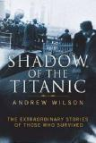 Shadow of the Titanic - The Extraordinary Stories of Those Who Survived