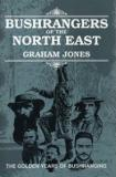 Bushrangers of the North East - The Golden Years of Bushranging