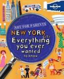 Not-for-Parents - New York City - Everything You Ever Wanted to Know