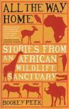 All the Way Home - Stories from an African Wildlife Sanctuary