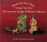 Made for New York - Antique Toys from the Lawrence Scripps Wilkinson Collection