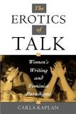 The Erotics of Talk - Women's Writing and Feminist Paradigms