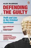 Defending the Guilty - Truth and Lies in the Criminal Courtroom