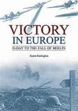 Victory in Europe - D-Day to the Fall of Berlin