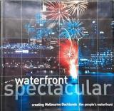 Waterfront Spectacular - Creating Melbourne Docklands - The People's Waterfront
