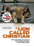A Lion Called Christian: The enchanting true story of three friends and their remarkable reunion