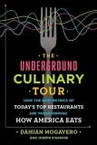 The Underground Culinary Tour - How the New Metrics of Today's Top Restaurants are Transforming How America Eats
