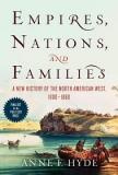 Empires, Nations, and Families - A New History of the North American West - 1800-1860