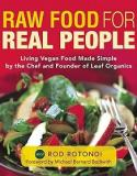 Raw Food for Real People - Living Vegan Food Made Simple by the Chef and Founder of Leaf Organics