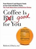 Coffee is Good for You: The Truth About Diet and Nutrition Claims