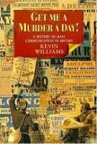 Get Me a Murder a Day! A History of Mass Communication in Britain