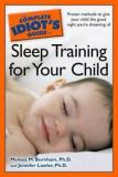 The Complete Idiot's Guide to Sleep Training for Your Child: Proven methods to give your child the good night you're dreaming of