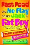 Fast Food and No Play Make Jack a Fat Boy: Creating a healthier lifestyle for you and your children