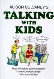 Talking with Kids: How to improve communication--and your relationship--with your children